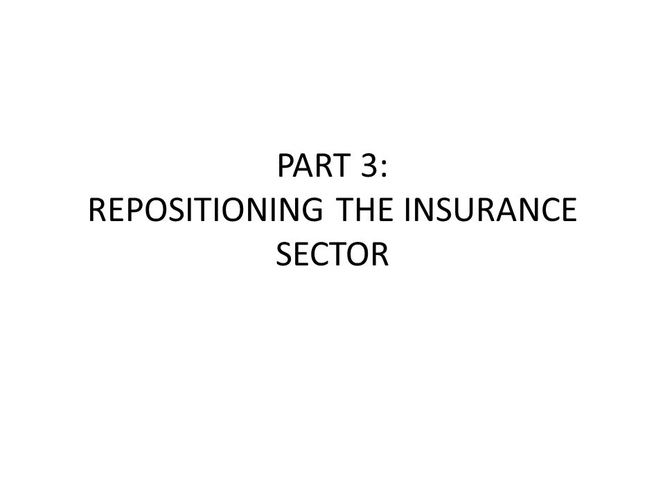PART 3: REPOSITIONING THE INSURANCE SECTOR