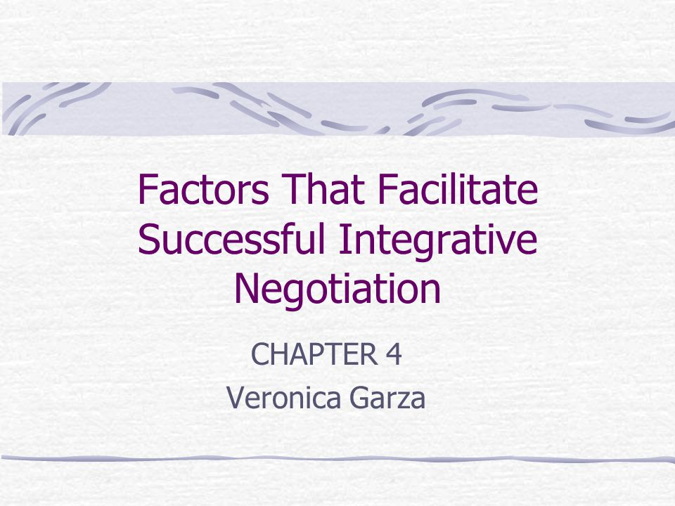 Seven Factors to Facilitate Integrative Negotiation Common Goals Motivation & Commitment Validity Problem Solving Trust Communication Understanding