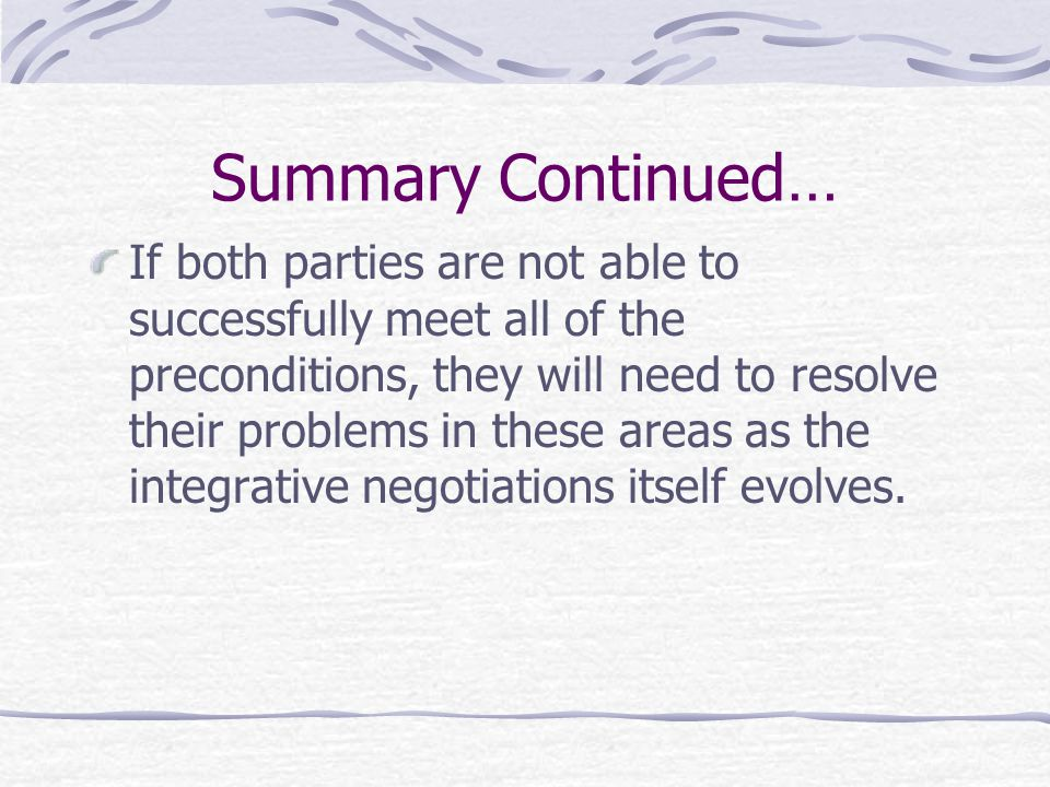 Summary Continued… If both parties are not able to successfully meet all of the preconditions, they will need to resolve their problems in these areas