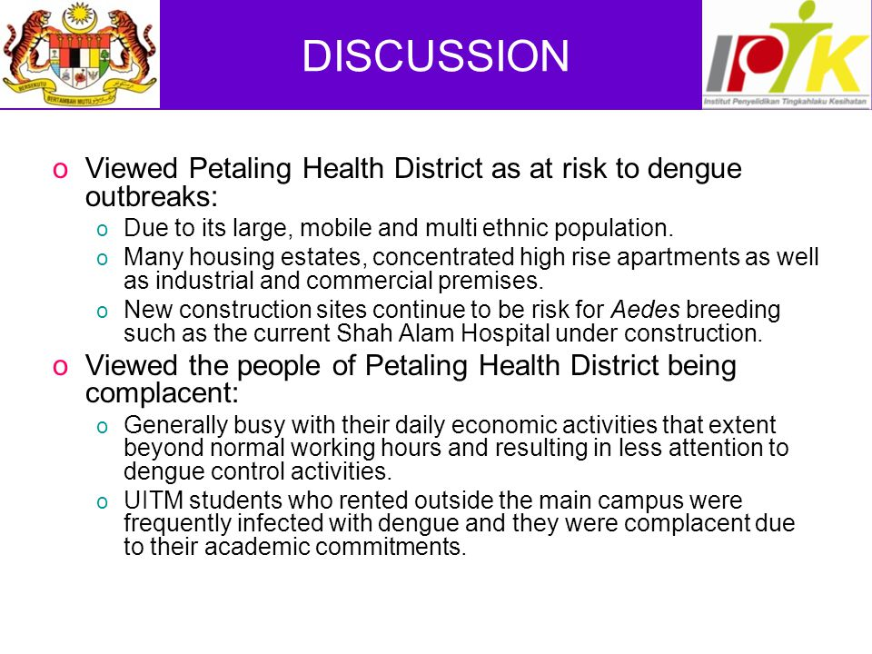 DISCUSSION oViewed Petaling Health District as at risk to dengue outbreaks: o Due to its large, mobile and multi ethnic population.