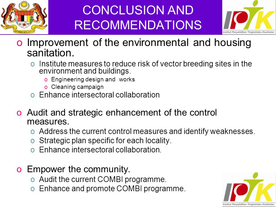 CONCLUSION AND RECOMMENDATIONS oImprovement of the environmental and housing sanitation.