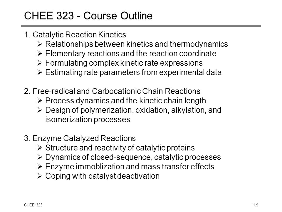 CHEE 3231.9 CHEE 323 - Course Outline 1. Catalytic Reaction Kinetics  Relationships between kinetics and thermodynamics  Elementary reactions and th