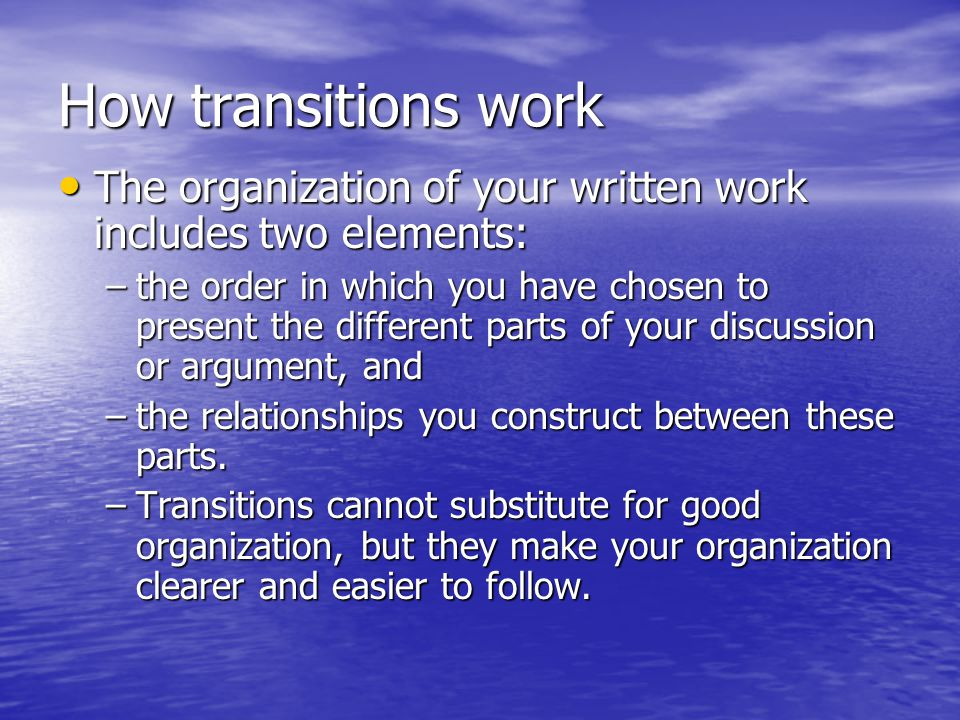 A transition may be a single word, a phrase, a sentence, or an entire paragraph.