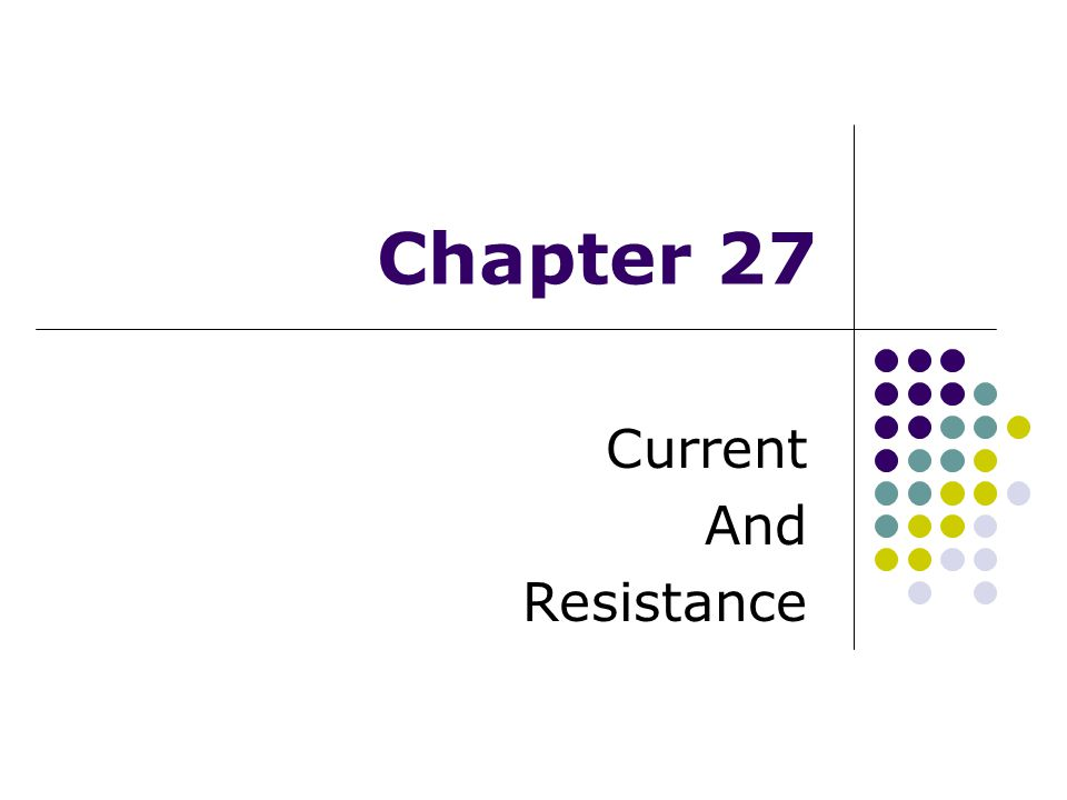 Chapter 27 Current And Resistance
