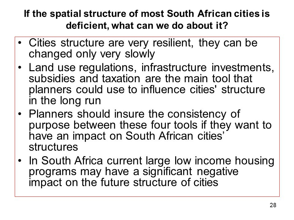 28 If the spatial structure of most South African cities is deficient, what can we do about it.