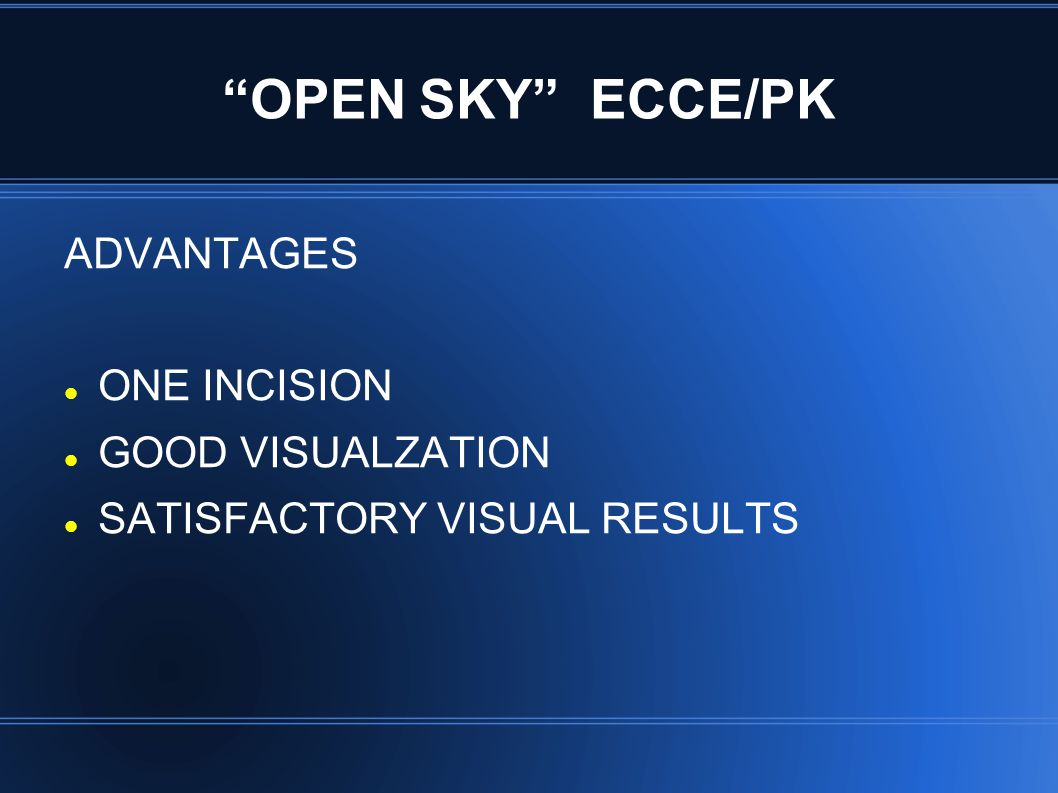 """OPEN SKY"" ECCE/PK ADVANTAGES ONE INCISION GOOD VISUALZATION SATISFACTORY VISUAL RESULTS"