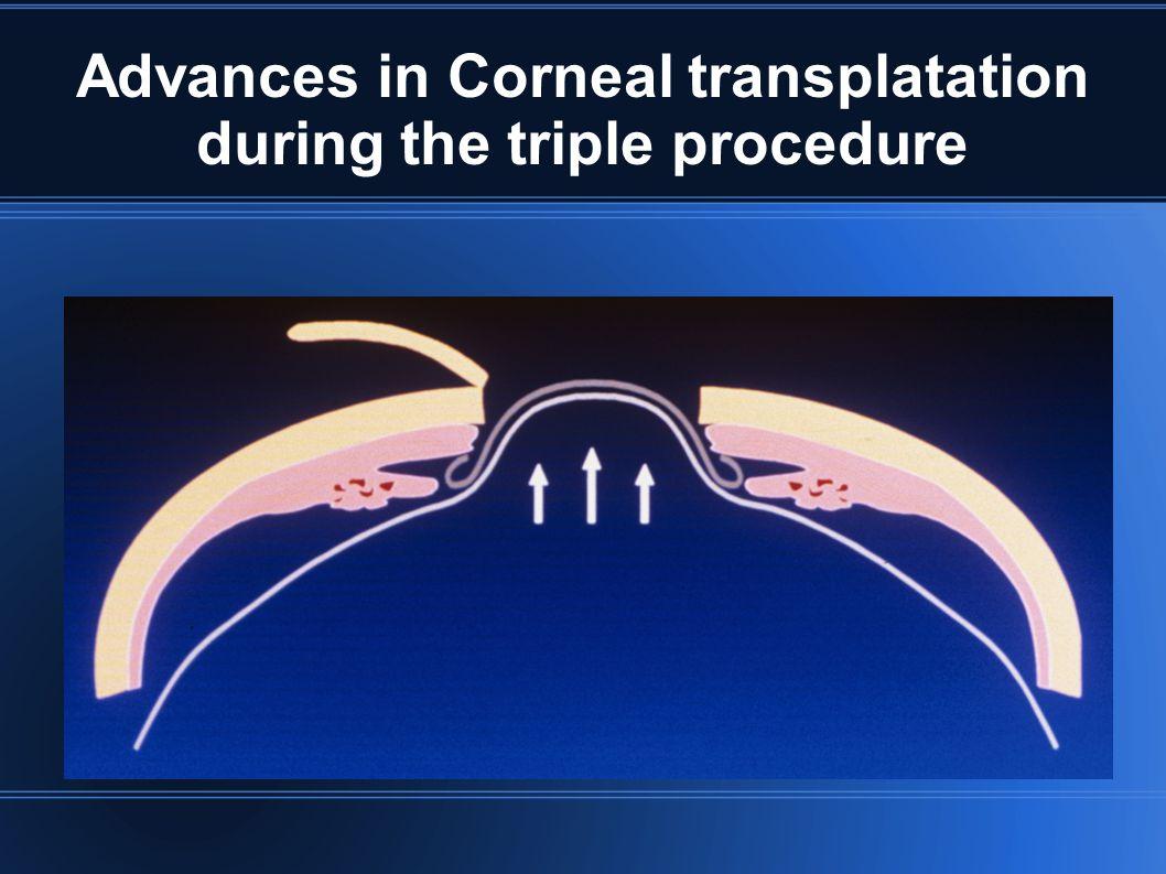 Advances in Corneal transplantation during the triple procedure