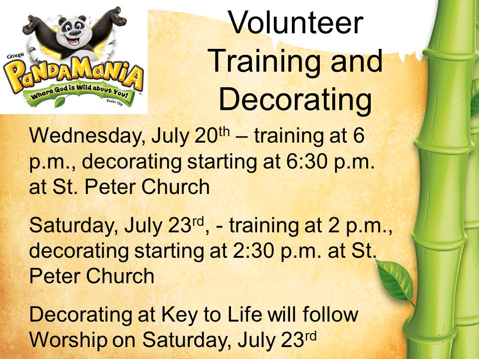 Volunteer Training and Decorating Wednesday, July 20 th – training at 6 p.m., decorating starting at 6:30 p.m. at St. Peter Church Saturday, July 23 r