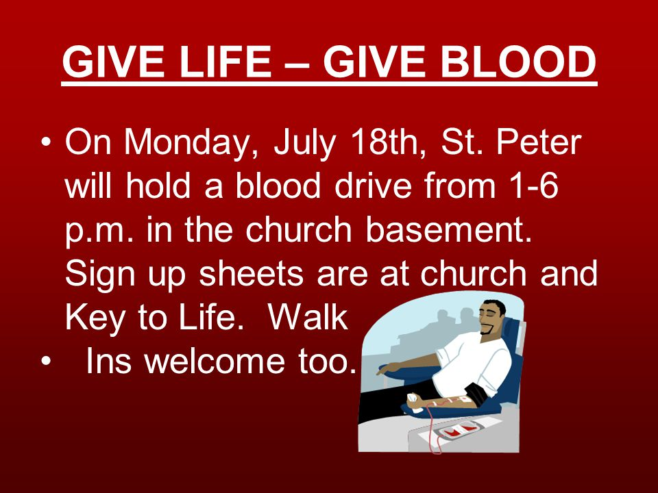 GIVE LIFE – GIVE BLOOD On Monday, July 18th, St. Peter will hold a blood drive from 1-6 p.m.