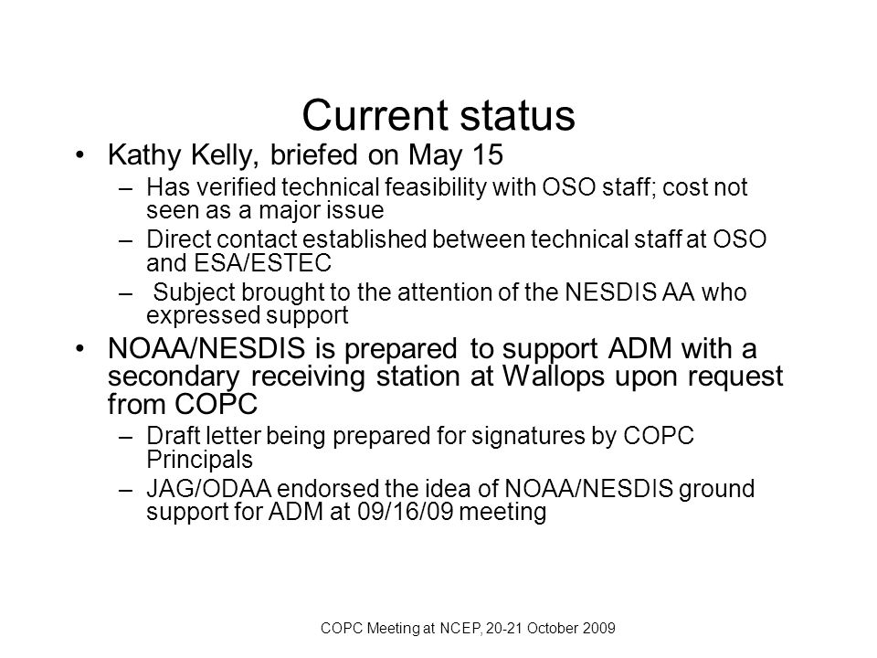 COPC Meeting at NCEP, 20-21 October 2009 Current status Kathy Kelly, briefed on May 15 –Has verified technical feasibility with OSO staff; cost not se
