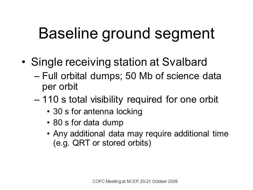 COPC Meeting at NCEP, 20-21 October 2009 NRT stream –Near Real Time, defined as data (level 1B) having latency of 3 h or less for the end user –NRT is targeted for global NWP and should in principle be available for all orbits –Low ADM orbit height => blind orbits in spite of high latitude of Svalbard –WMO requirement for global NWP is 1 h