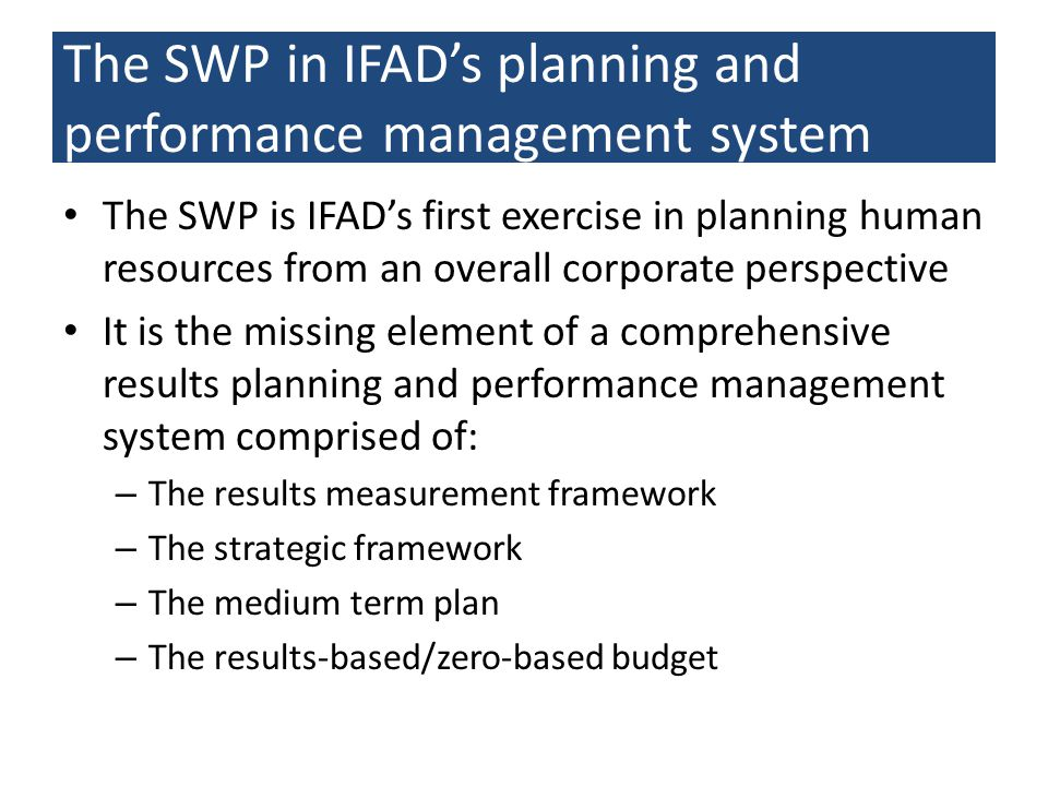 The objective of the SWP To align human resources (numbers, skills and location) with the achievement of the results articulated in the RMF: – Greater development results – Greater institutional efficiency