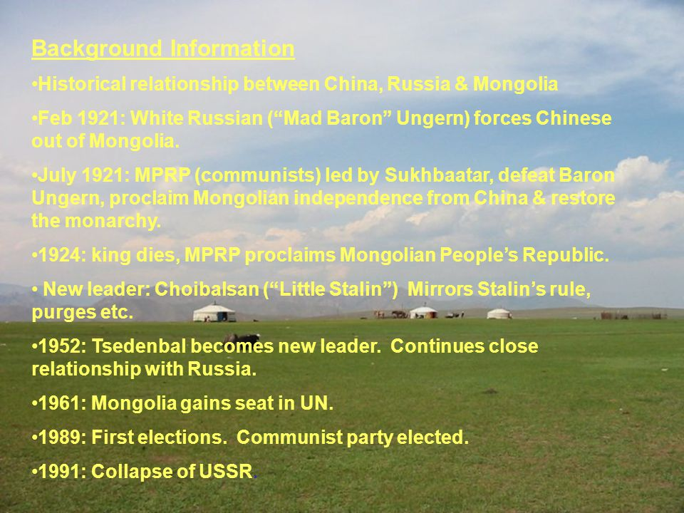 Background Information Historical relationship between China, Russia & Mongolia Feb 1921: White Russian ( Mad Baron Ungern) forces Chinese out of Mongolia.
