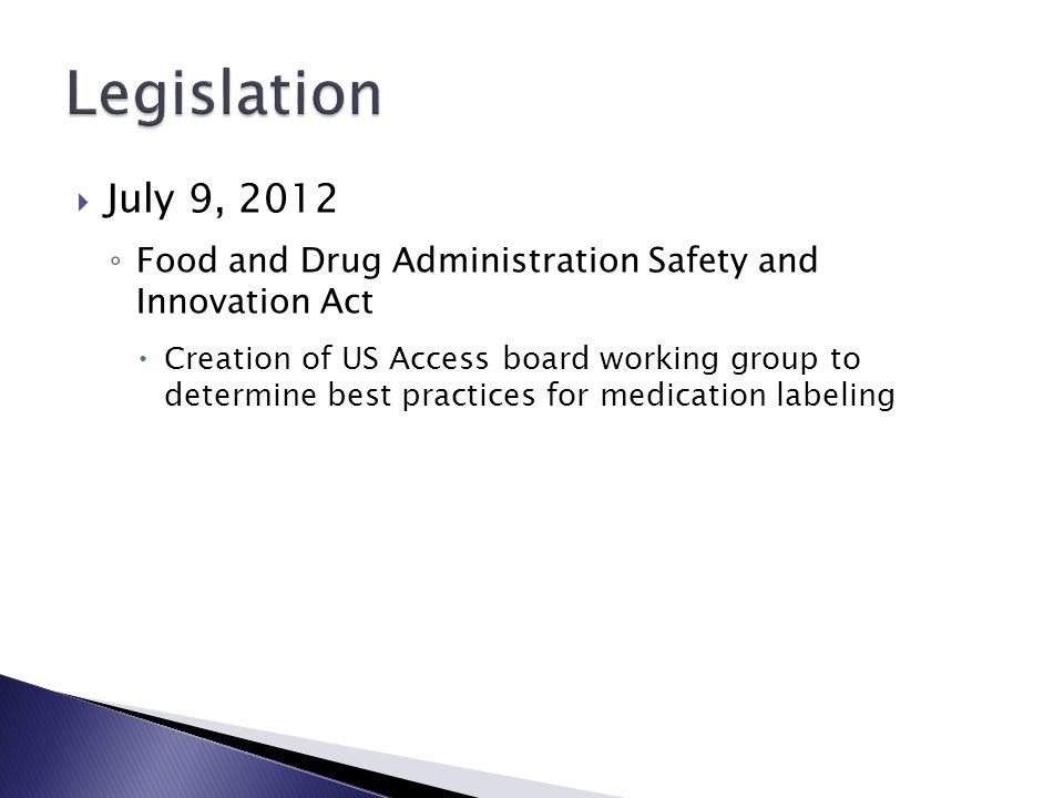  July 9, 2012 ◦ Food and Drug Administration Safety and Innovation Act  Creation of US Access board working group to determine best practices for me