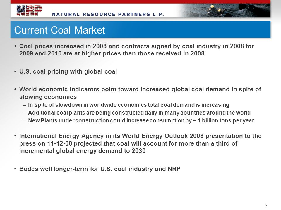 Current Coal Market Coal prices increased in 2008 and contracts signed by coal industry in 2008 for 2009 and 2010 are at higher prices than those rece