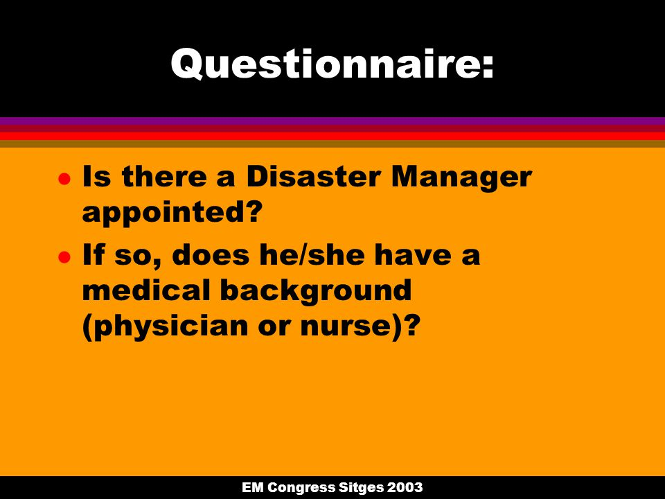 EM Congress Sitges 2003 Questionnaire: l Is there a Disaster Manager appointed.
