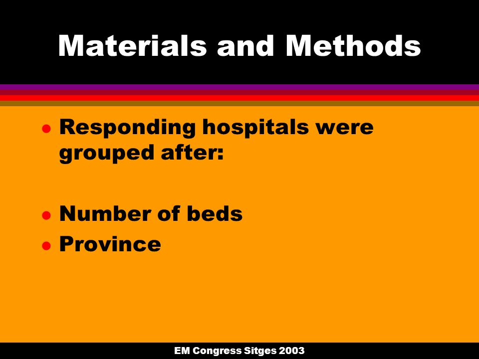 EM Congress Sitges 2003 Materials and Methods l Responding hospitals were grouped after: l Number of beds l Province