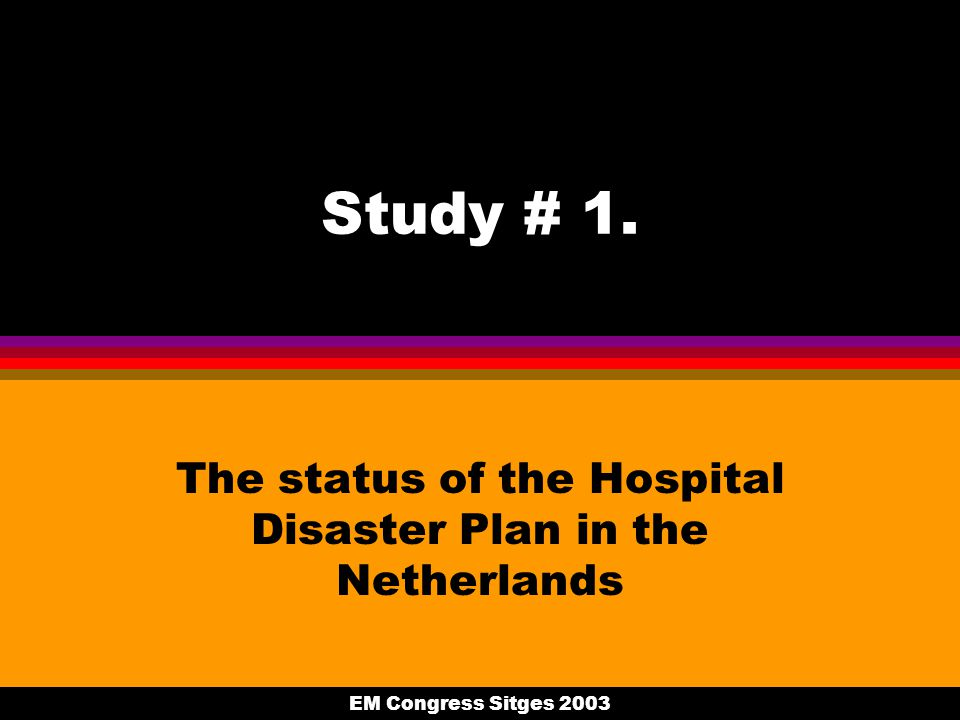 EM Congress Sitges 2003 Study # 1. The status of the Hospital Disaster Plan in the Netherlands