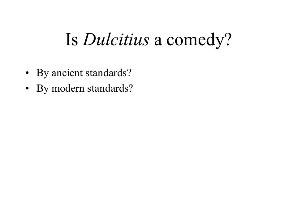 Is Dulcitius a comedy By ancient standards By modern standards
