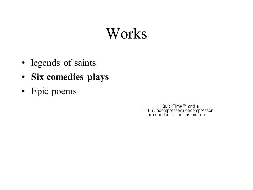 Works legends of saints Six comedies plays Epic poems