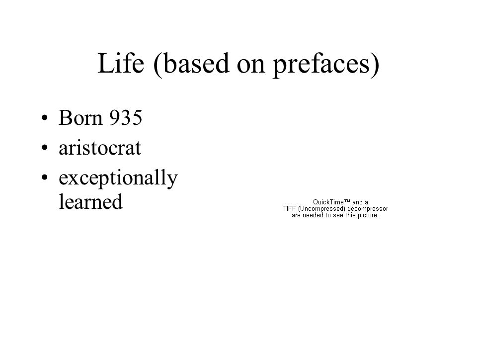 Life (based on prefaces) Born 935 aristocrat exceptionally learned