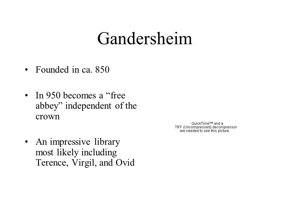 """Gandersheim Founded in ca. 850 In 950 becomes a """"free abbey"""" independent of the crown An impressive library most likely including Terence, Virgil, and"""