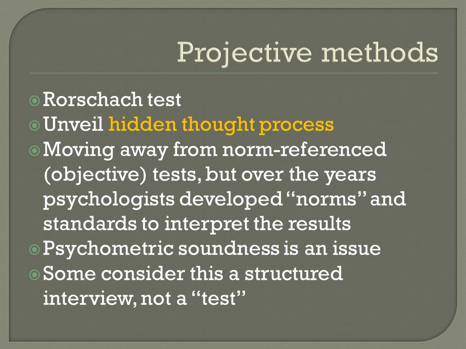 " Rorschach test  Unveil hidden thought process  Moving away from norm-referenced (objective) tests, but over the years psychologists developed ""nor"