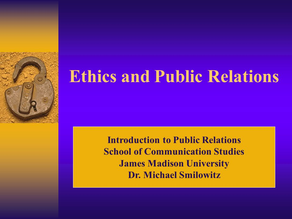 Ethics and Public Relations Introduction to Public Relations School of Communication Studies James Madison University Dr.