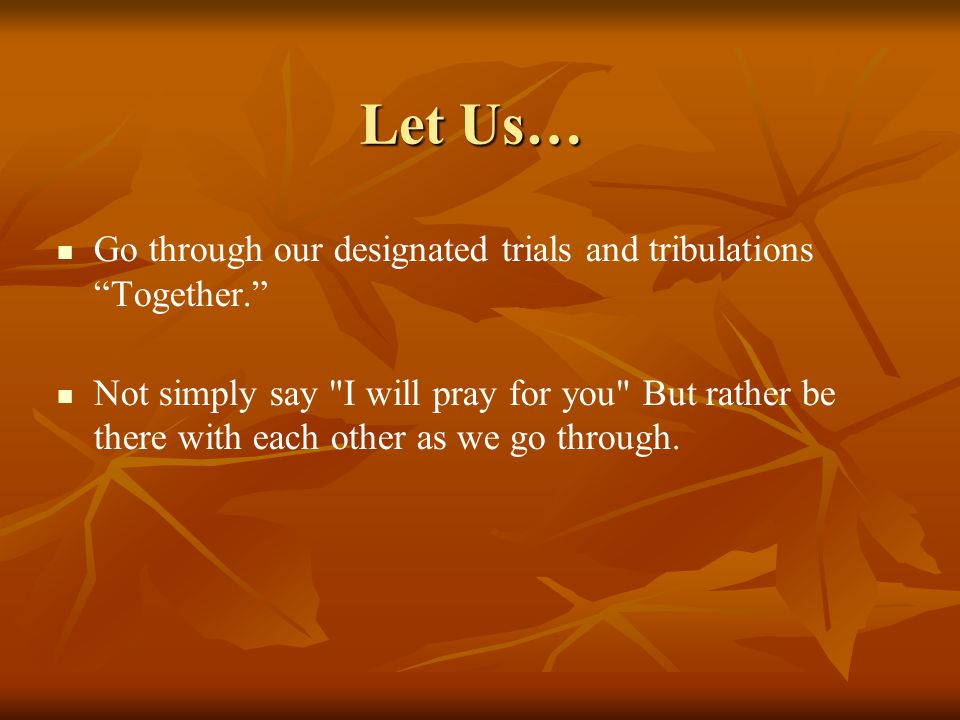 """Let Us… Go through our designated trials and tribulations """"Together."""" Not simply say"""