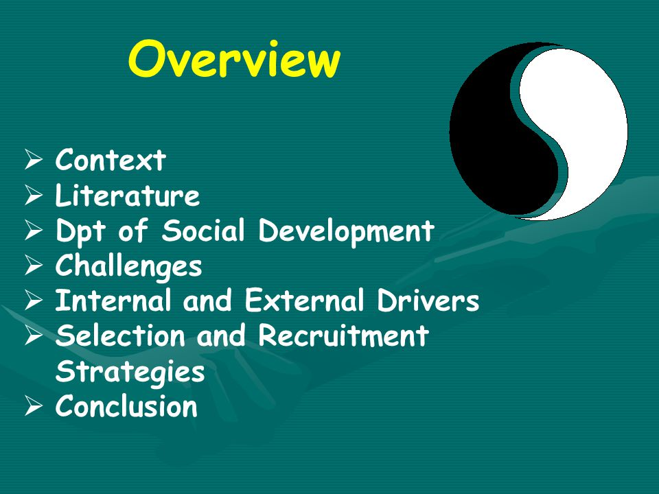 Overview  Context  Literature  Dpt of Social Development  Challenges  Internal and External Drivers  Selection and Recruitment Strategies  Conclusion