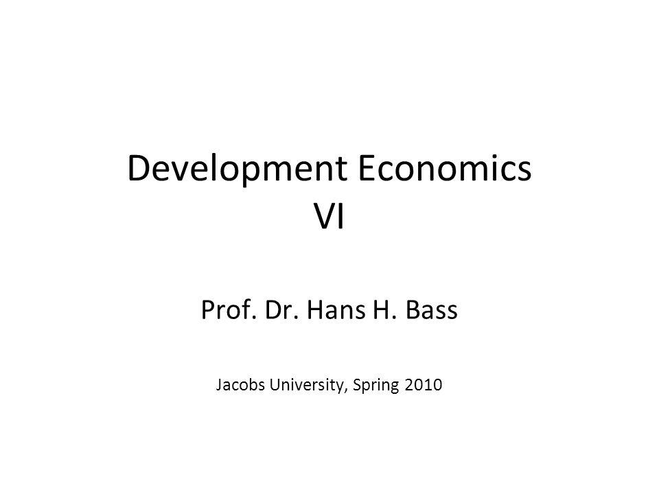Development Economics VI Prof. Dr. Hans H. Bass Jacobs University, Spring 2010