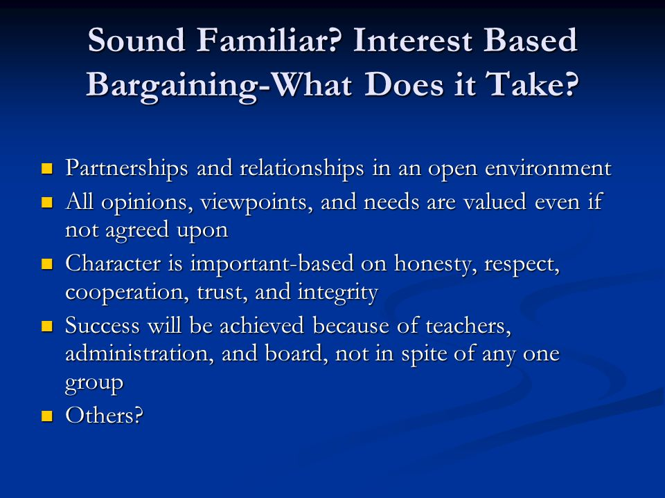 Sound Familiar. Interest Based Bargaining-What Does it Take.