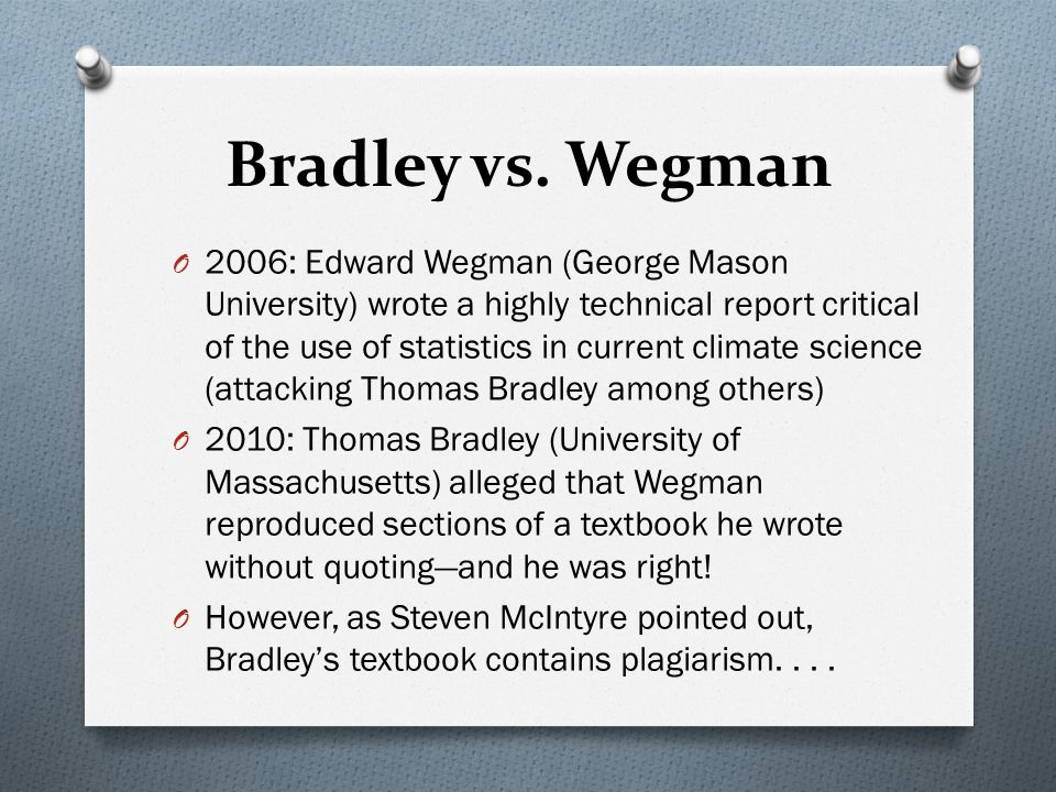 Bradley vs. Wegman O2O2006: Edward Wegman (George Mason University) wrote a highly technical report critical of the use of statistics in current clima