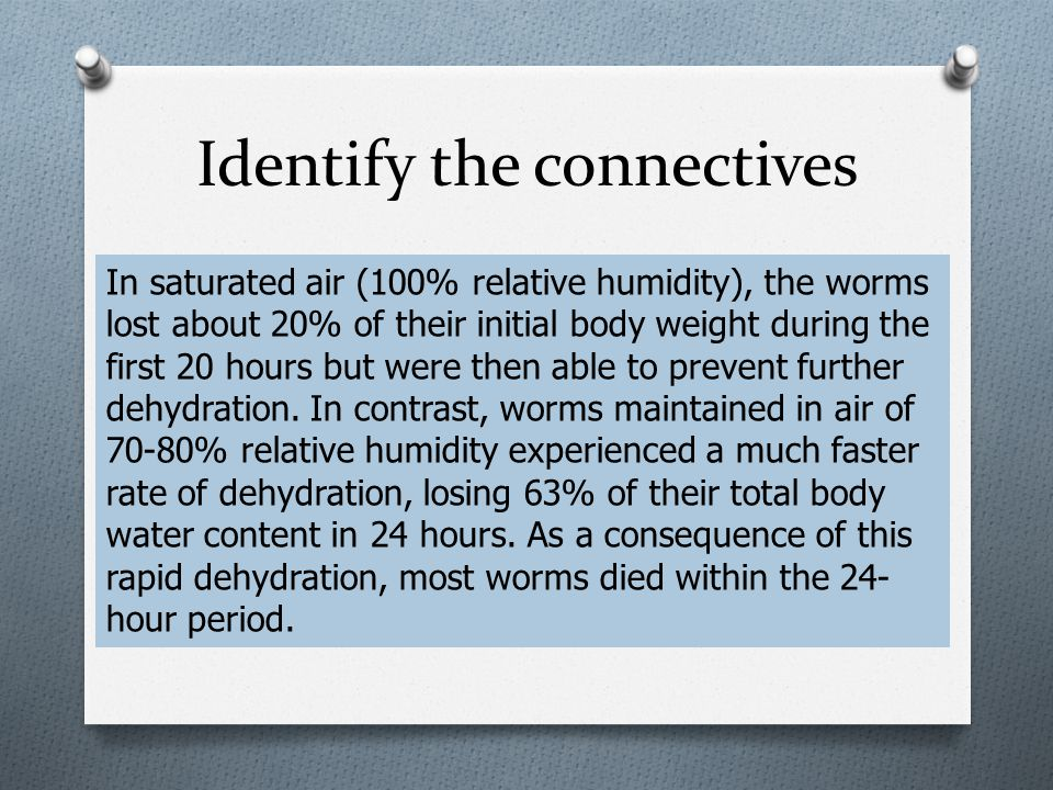 Identify the connectives In saturated air (100% relative humidity), the worms lost about 20% of their initial body weight during the first 20 hours bu