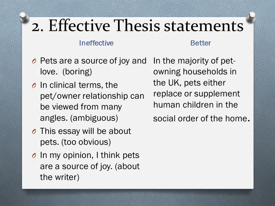 2. Effective Thesis statements Ineffective O Pets are a source of joy and love. (boring) O In clinical terms, the pet/owner relationship can be viewed