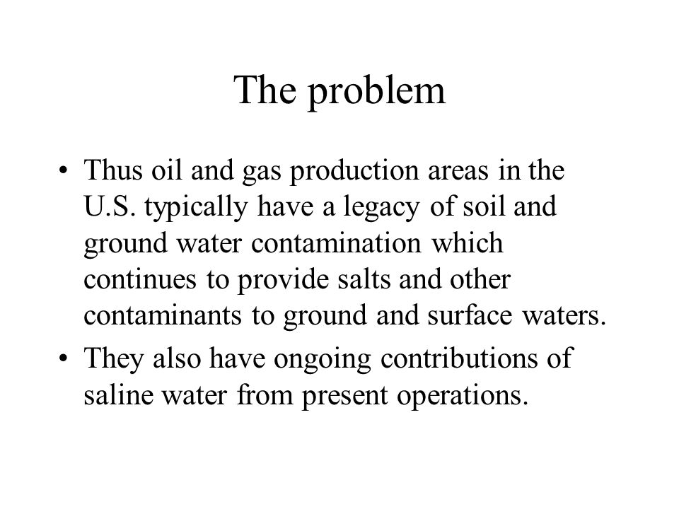 The problem Thus oil and gas production areas in the U.S.