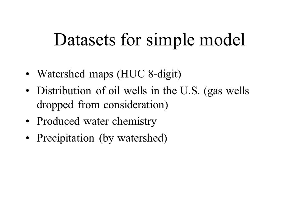 Datasets for simple model Watershed maps (HUC 8-digit) Distribution of oil wells in the U.S.