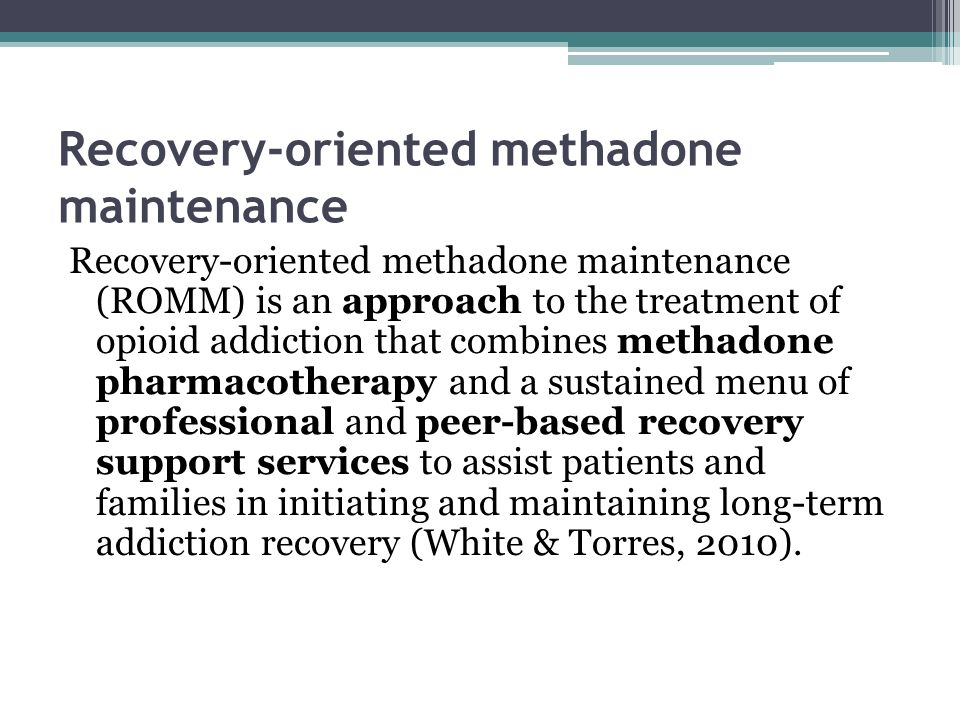 Recovery-oriented methadone maintenance Recovery-oriented methadone maintenance (ROMM) is an approach to the treatment of opioid addiction that combines methadone pharmacotherapy and a sustained menu of professional and peer-based recovery support services to assist patients and families in initiating and maintaining long-term addiction recovery (White & Torres, 2010).