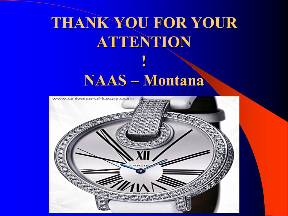 THANK YOU FOR YOUR ATTENTION ! NAAS – Montana