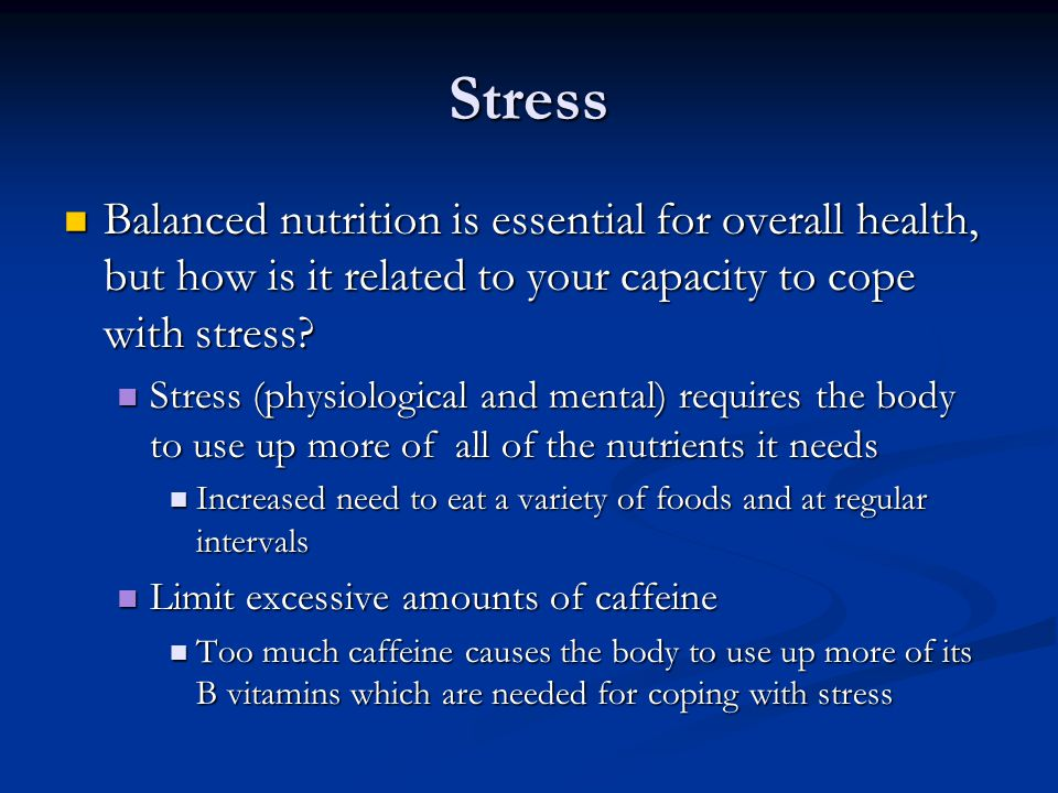 Stress Balanced nutrition is essential for overall health, but how is it related to your capacity to cope with stress.