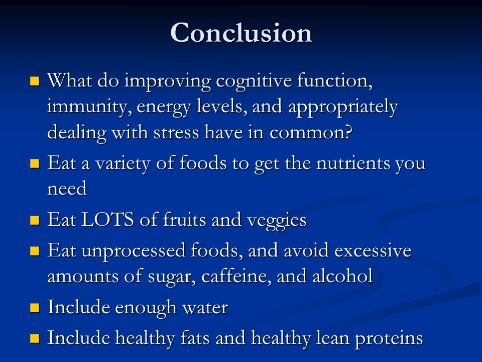 Conclusion What do improving cognitive function, immunity, energy levels, and appropriately dealing with stress have in common.