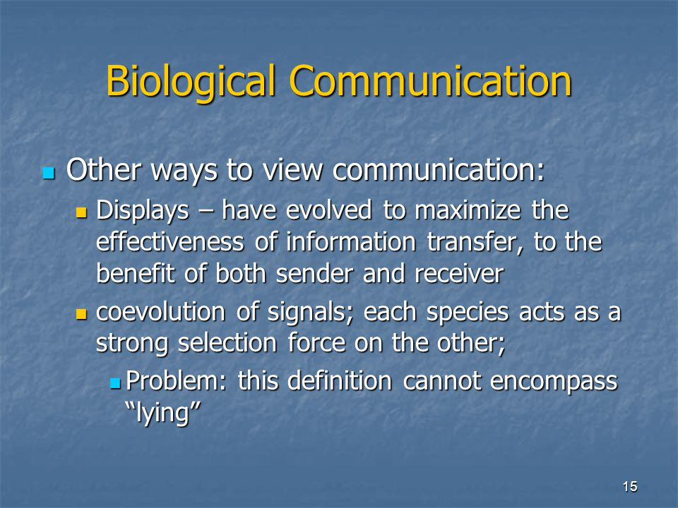 14 Biological Communication Other ways to view communication: Other ways to view communication: Communication need not benefit both sender and receive