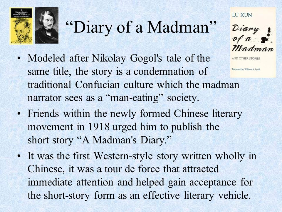 Diary of a Madman Modeled after Nikolay Gogol s tale of the same title, the story is a condemnation of traditional Confucian culture which the madman narrator sees as a man-eating society.