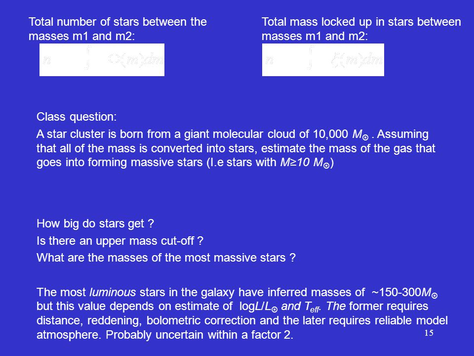 15 Total number of stars between the masses m1 and m2: Total mass locked up in stars between masses m1 and m2: Class question: A star cluster is born