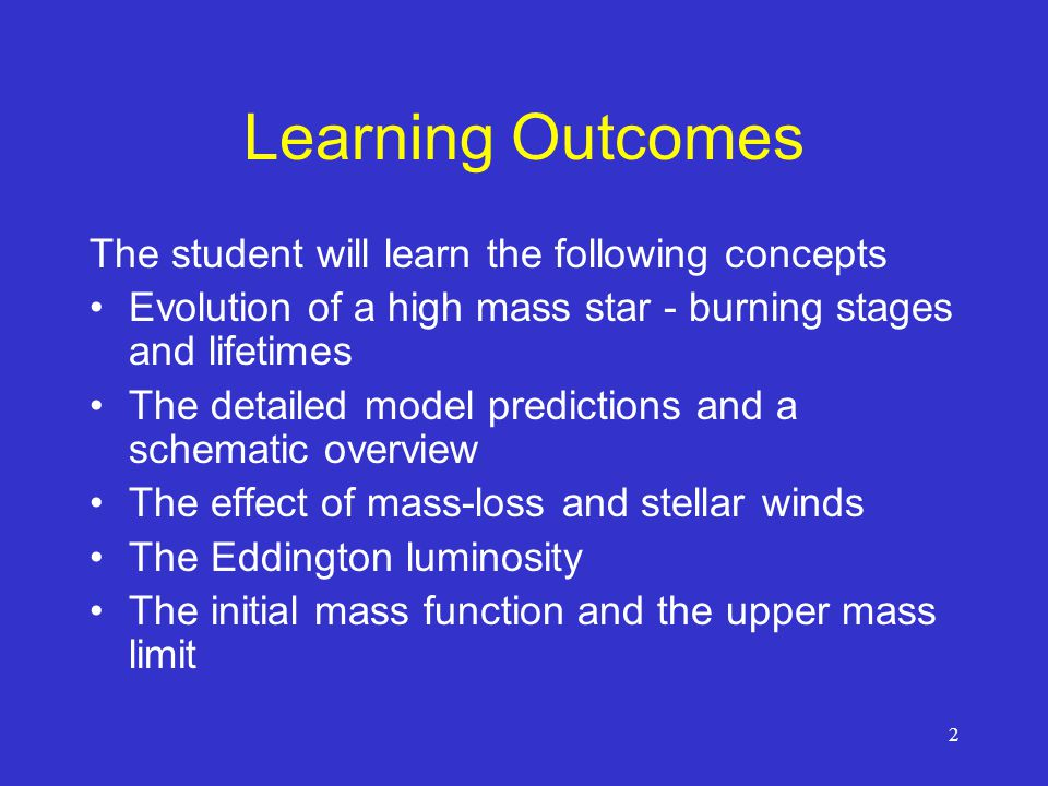 2 Learning Outcomes The student will learn the following concepts Evolution of a high mass star - burning stages and lifetimes The detailed model pred
