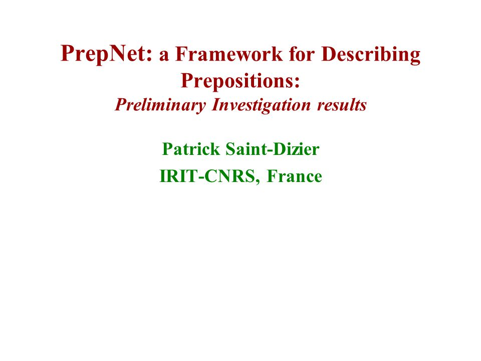PrepNet: a Framework for Describing Prepositions: Preliminary Investigation results Patrick Saint-Dizier IRIT-CNRS, France