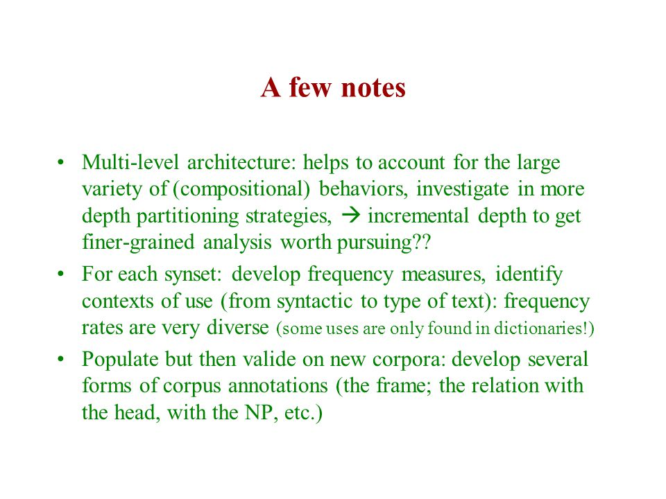 A few notes Multi-level architecture: helps to account for the large variety of (compositional) behaviors, investigate in more depth partitioning strategies,  incremental depth to get finer-grained analysis worth pursuing .