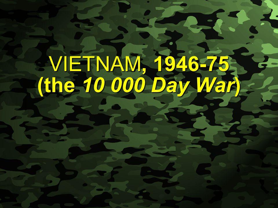 Slide 1 VIETNAM, 1946-75 (the 10 000 Day War)