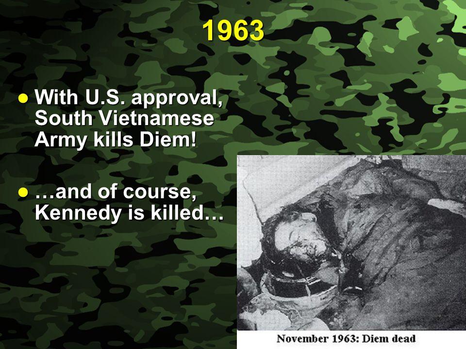 Slide 6 1963 With U.S. approval, South Vietnamese Army kills Diem! With U.S. approval, South Vietnamese Army kills Diem! …and of course, Kennedy is ki