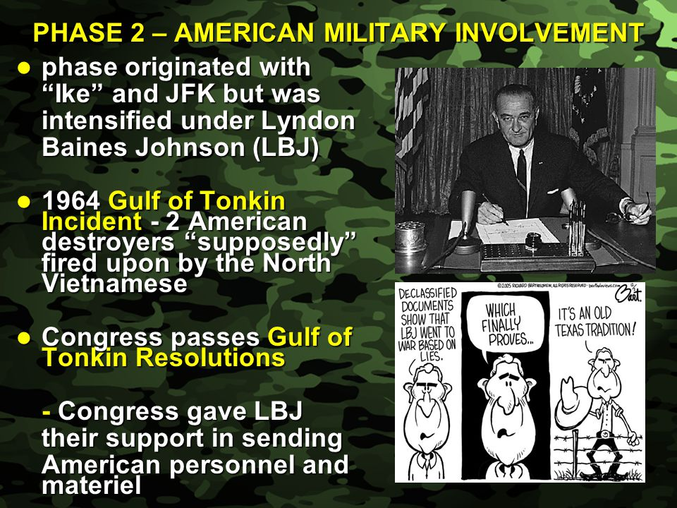 """Slide 7 PHASE 2 – AMERICAN MILITARY INVOLVEMENT phase originated with phase originated with """"Ike"""" and JFK but was intensified under Lyndon Baines John"""